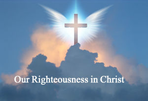 Our Righteousness in Christ